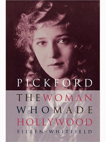 Mary Pickford: The Woman Who Made Hollywood Book Cover - P 2012