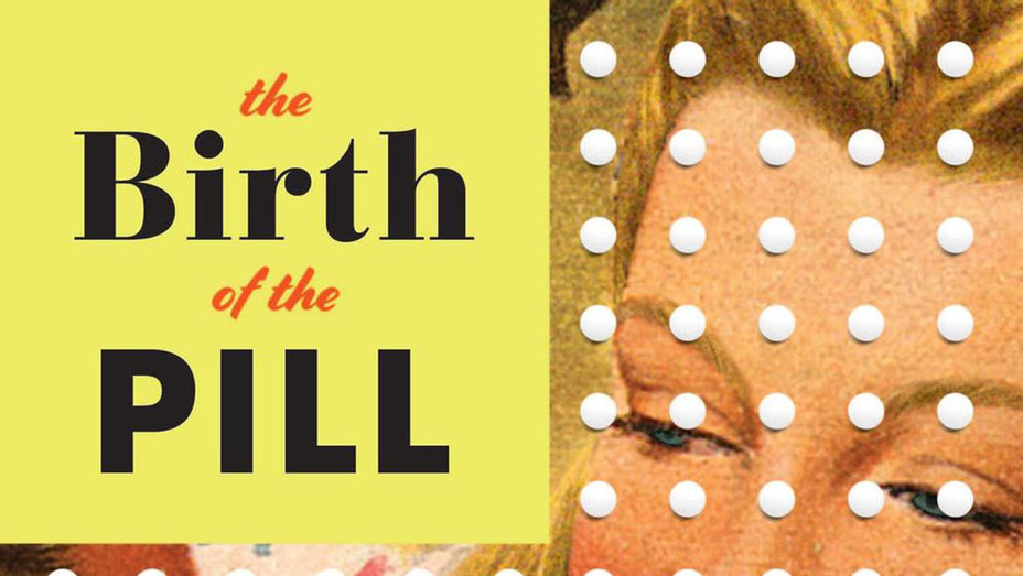 The Birth of the Pill: How Four Crusaders Reinvented Sex and Launched a Revolution_Cover - Publicity - P 2017