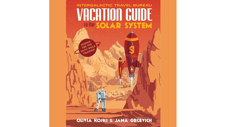 Vacation Guide to the Solar System: Science for the Savvy Space Traveler! Cover - Publicity - H 2017