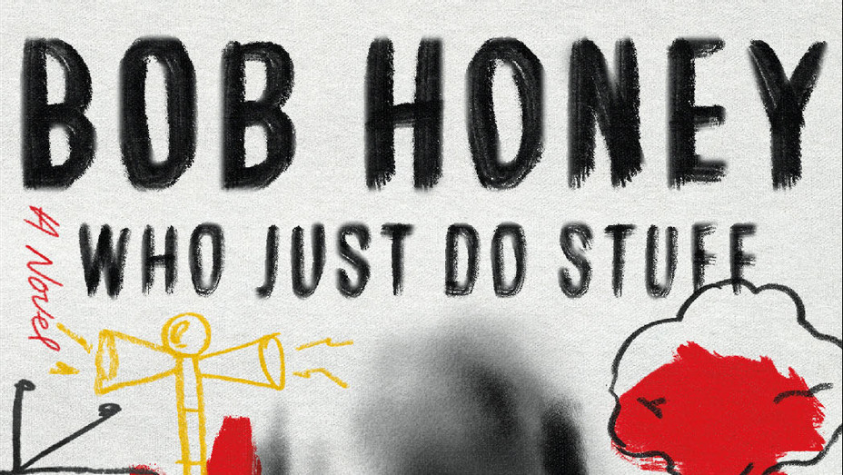 Bob Honey Who Just Do Stuff - Publicity - P 2017